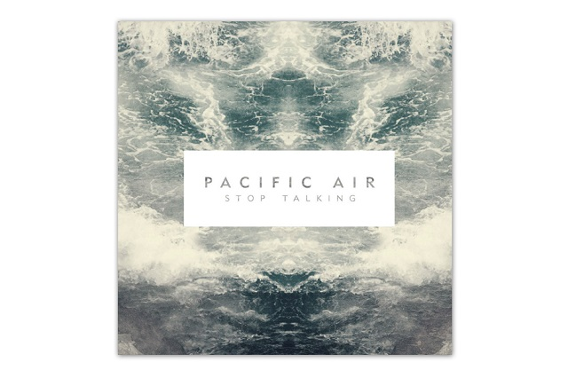 Новый альбом Pacific Air – Stop Talking