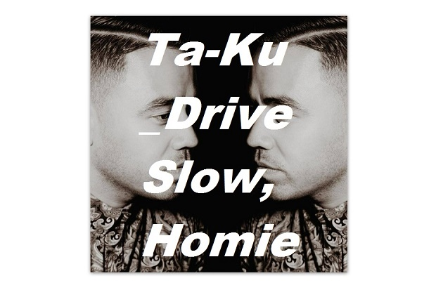 Микс Ta-Ku – Drive Slow, Homie